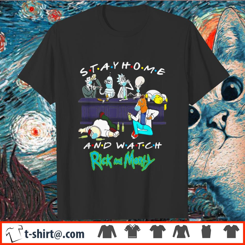 Friends stay home and watch Rick and Morty shirt