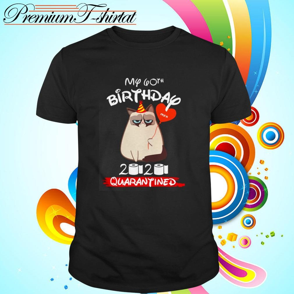 Grumpy cat my 60th birthday Meh 2020 quarantined shirt
