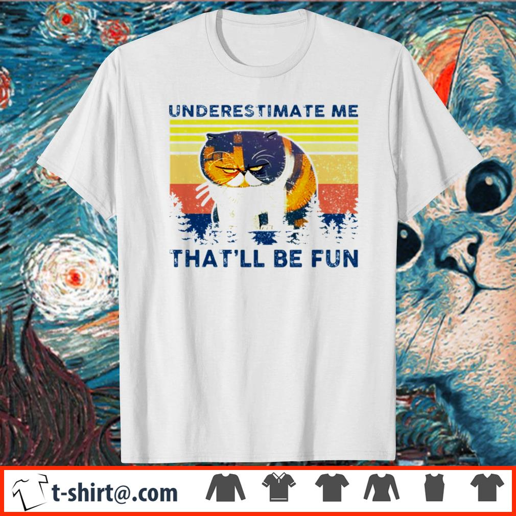 Grumpy cat underestimate me that'll be fun vintage shirt