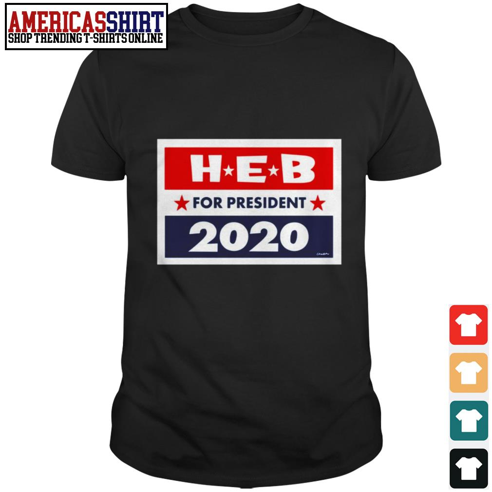 HEB for president 2020 shirt