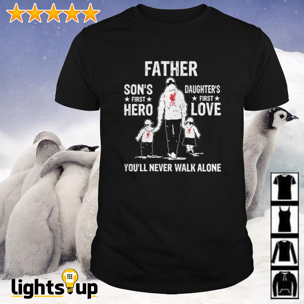 Liverpool father son's first hero daughter's first love you'll never walk alone shirt