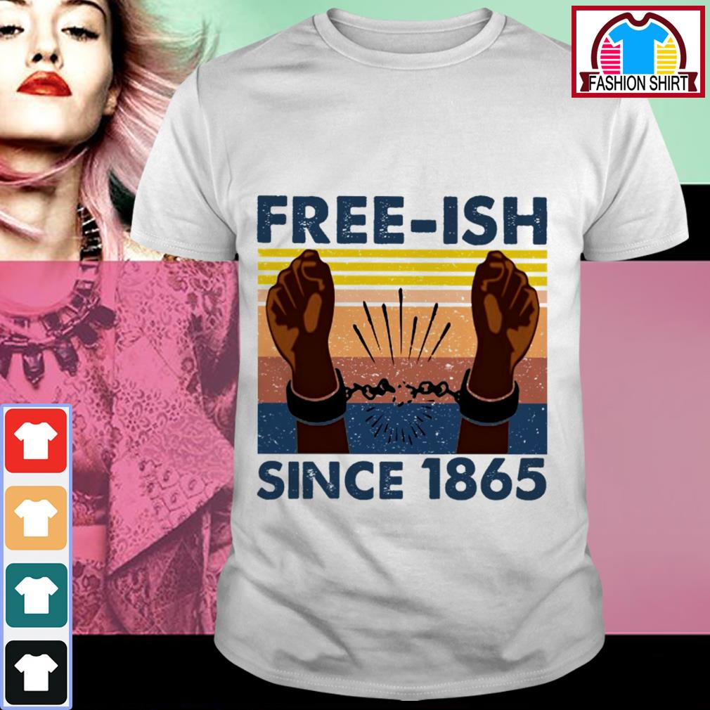 Official Free-ish since 1865 vintage shirt by tshirtat store