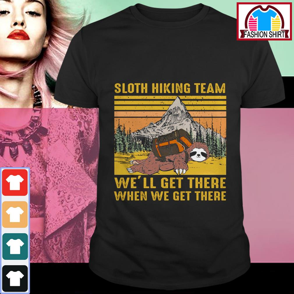 Official Sloth hiking team we'll get there when we get there vintage shirt by tshirtat store
