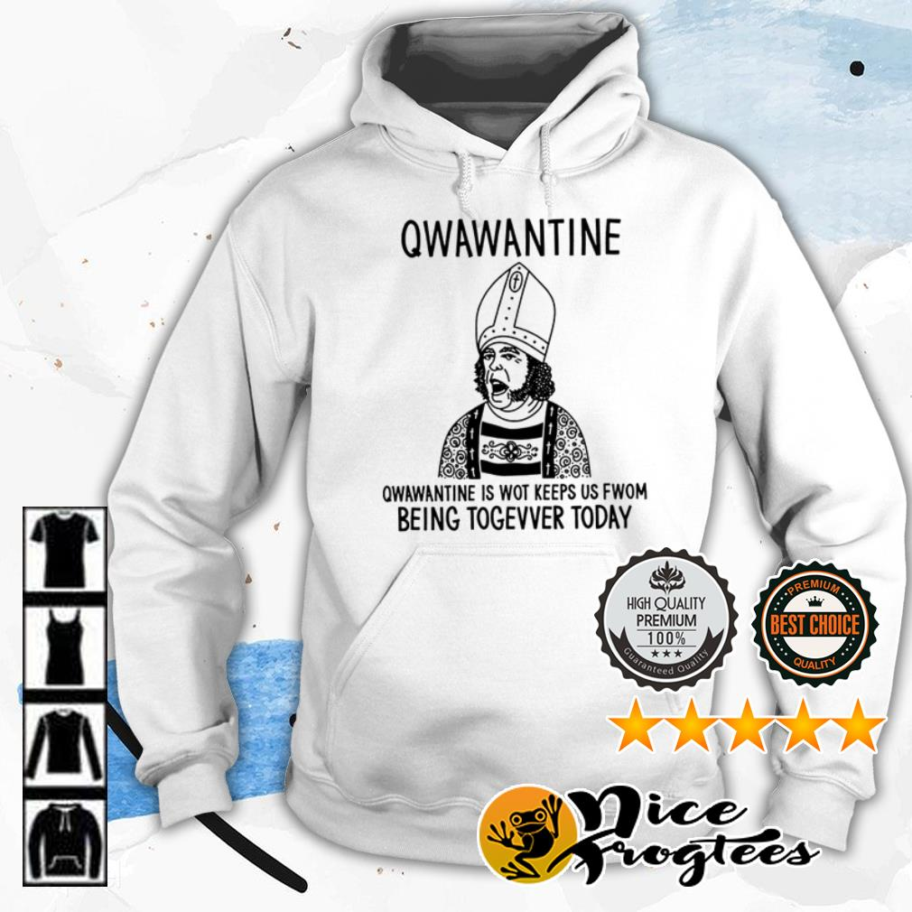Qwawantine is wot keeps us fwom being togevver today shirt