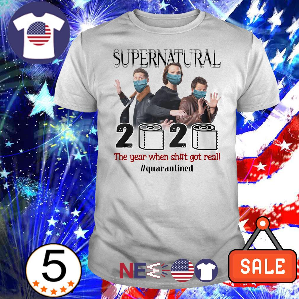 Supernatural 2020 the year when shit got real #quarantined shirt