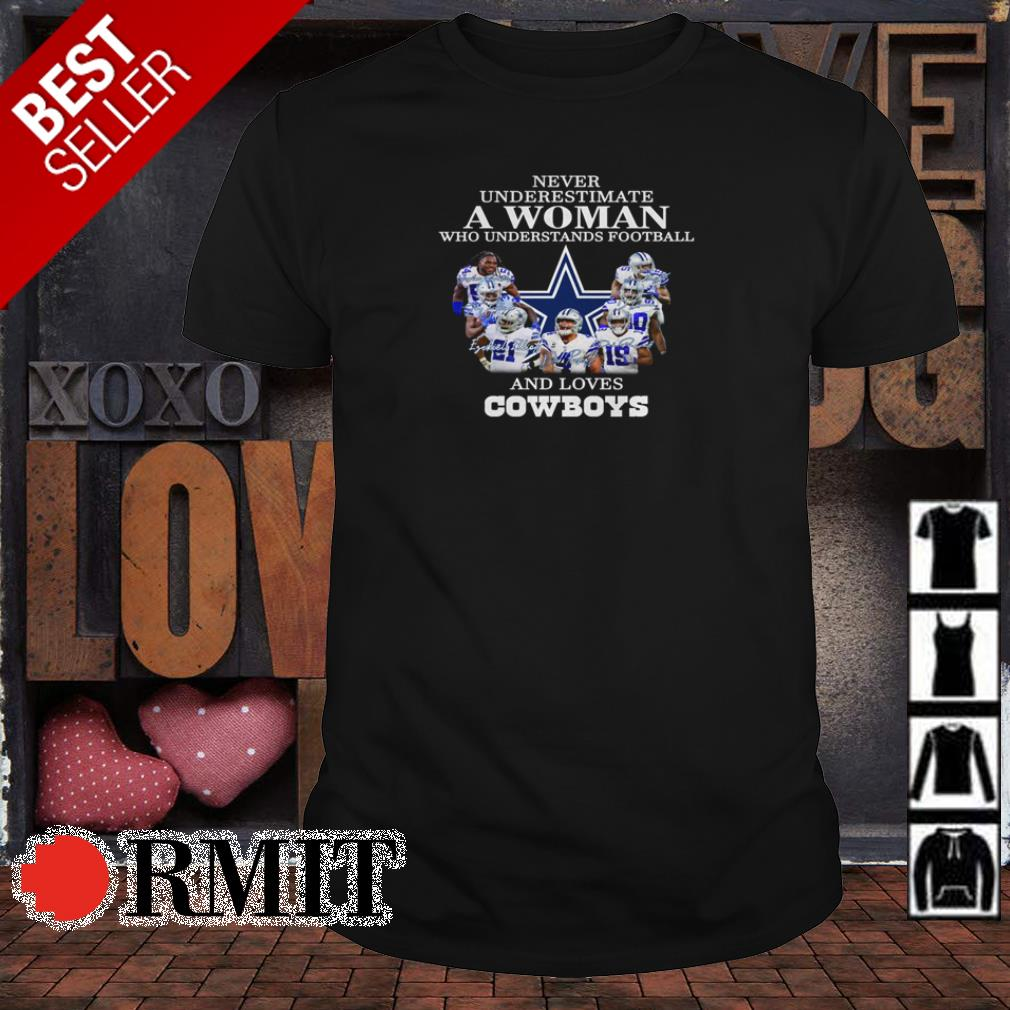 Never underestimate who understands football and loves Dallas Cowboys shirt