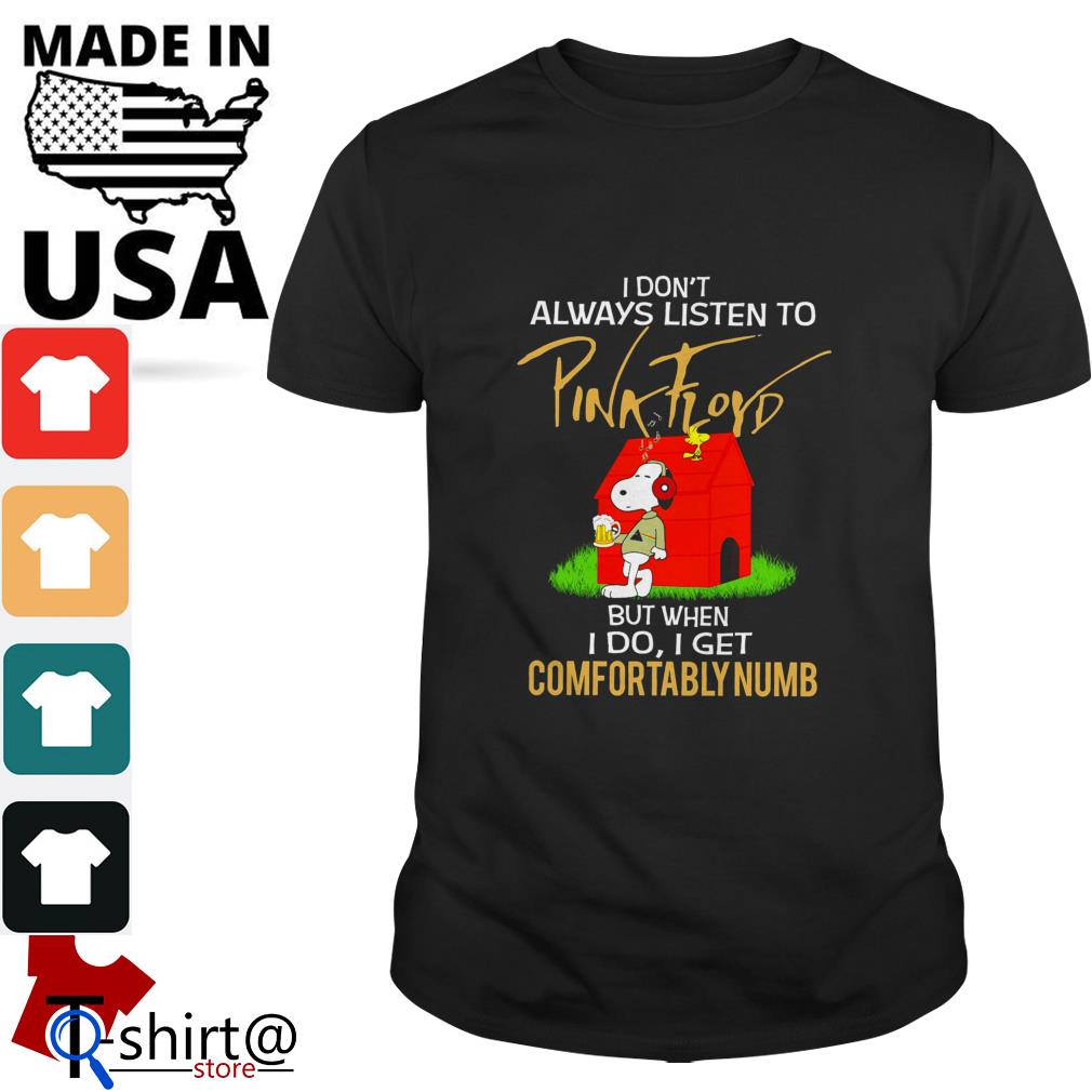 Snoopy I don't always listen to Pink Floyd but when I do I get Comfortably numb shirt