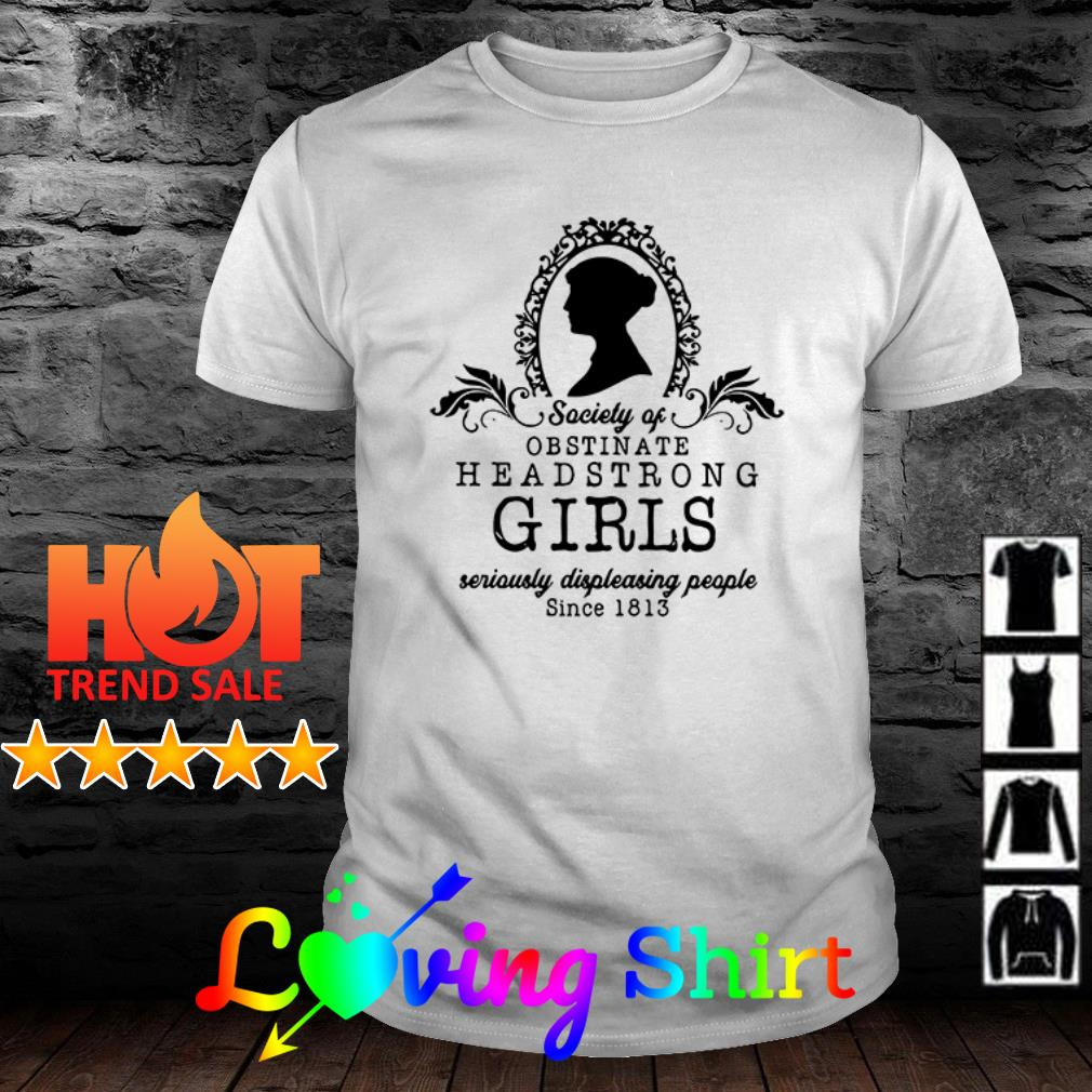 Society of obstinate headstrong girls seriously displeasing people shirt