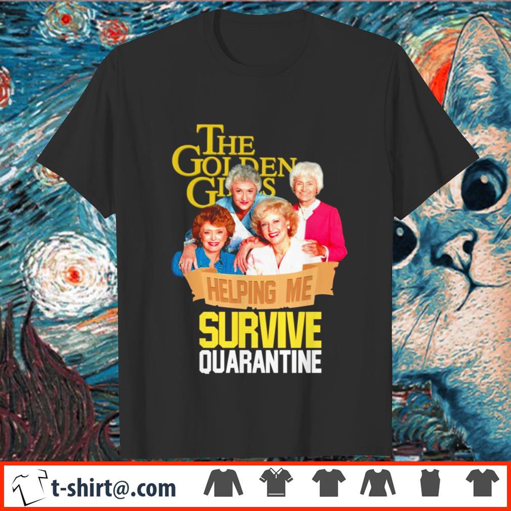 The Golden Girls helping me survive quarantine shirt