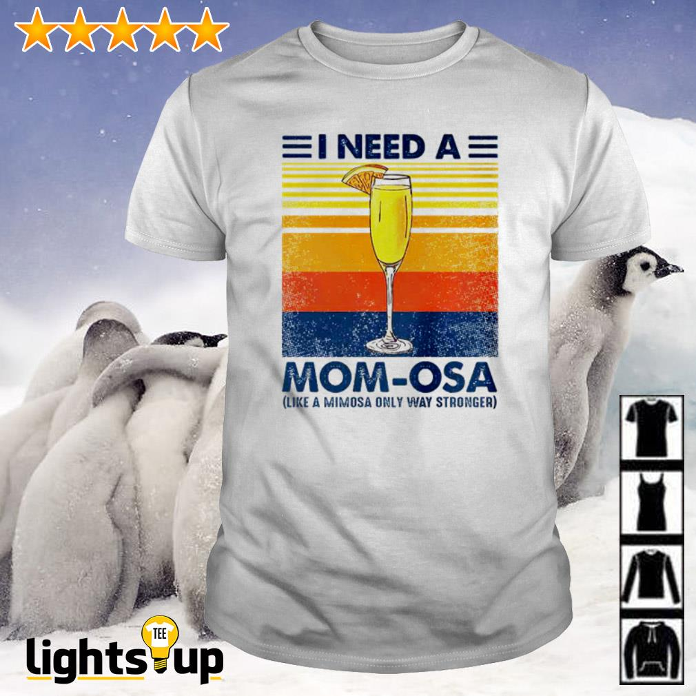 Vintage I need a Mom-Osa like a Mimosa only way stronger shirt