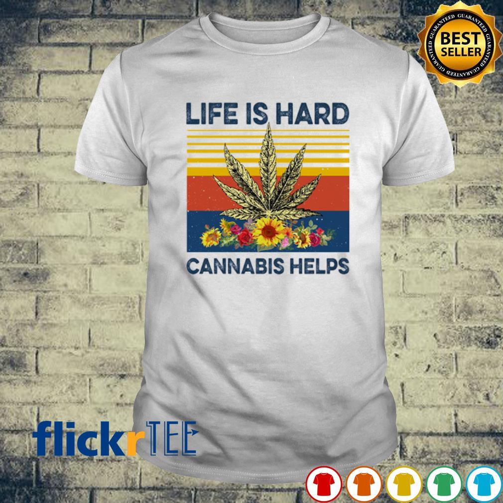 Weed life is hard cannabis helps vintage shirt