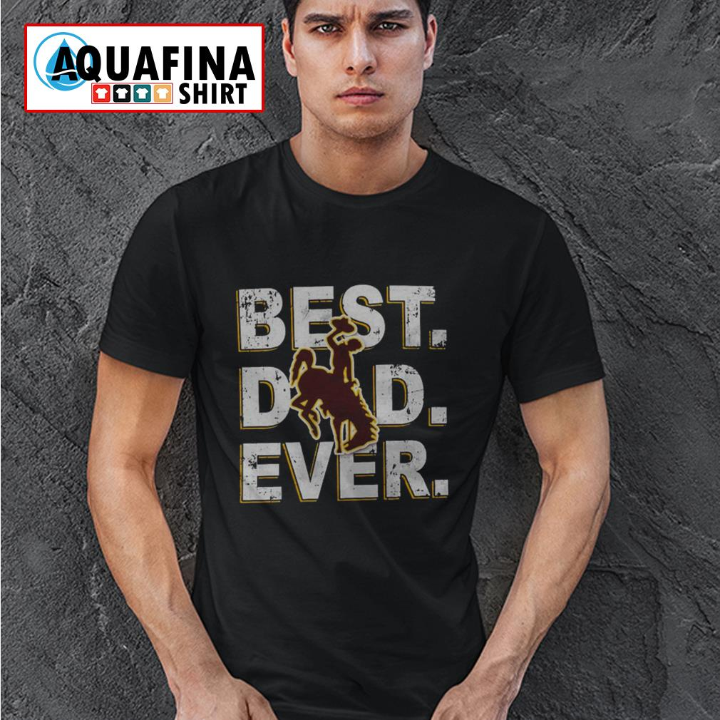 Wyoming Cowboys Best Dad Ever Father's Day Shirt