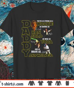 Daddy you're as strong as a Wookie as daring as Han Solo shirt