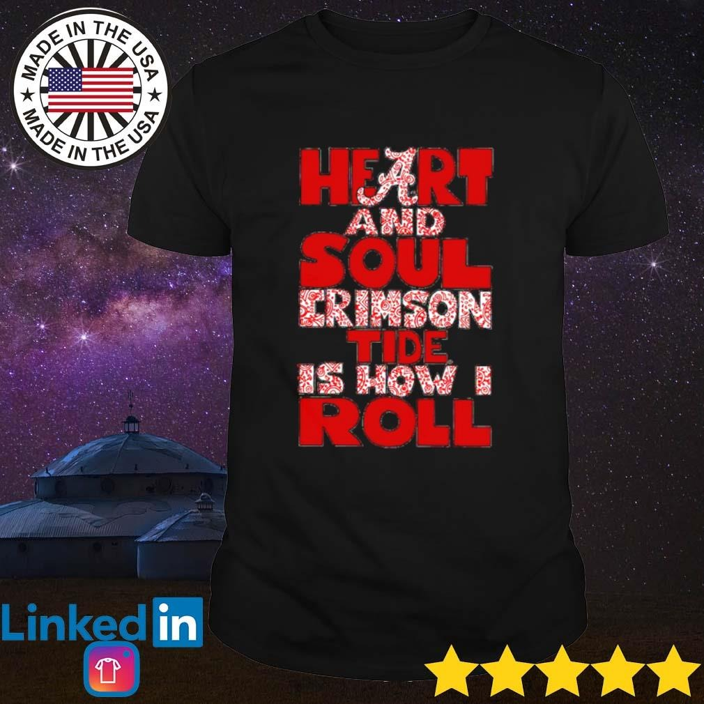 Heart and soul Crimson Tide is how I roll shirt