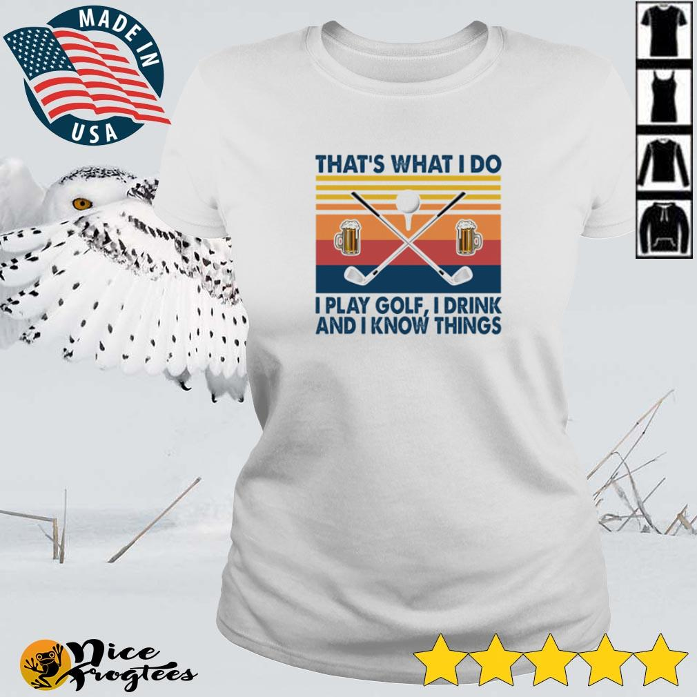 That's what I do I play golf I drink and I know things vintage shirt