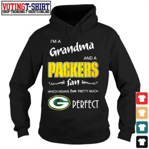 I'm a grandma and a Packers fan which means I'm pretty much perfect shirt