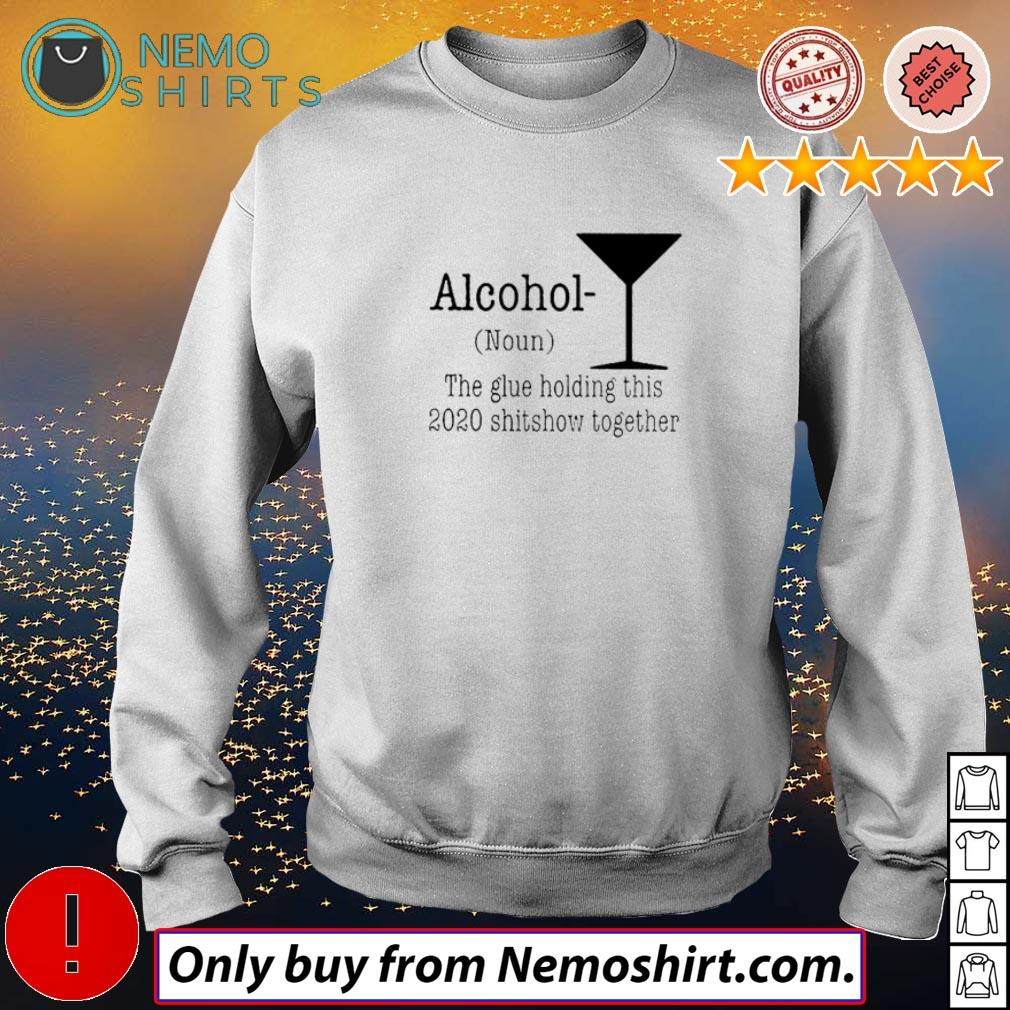Alcohol definition meaning the glue holding this 2020 shitshow together shirt