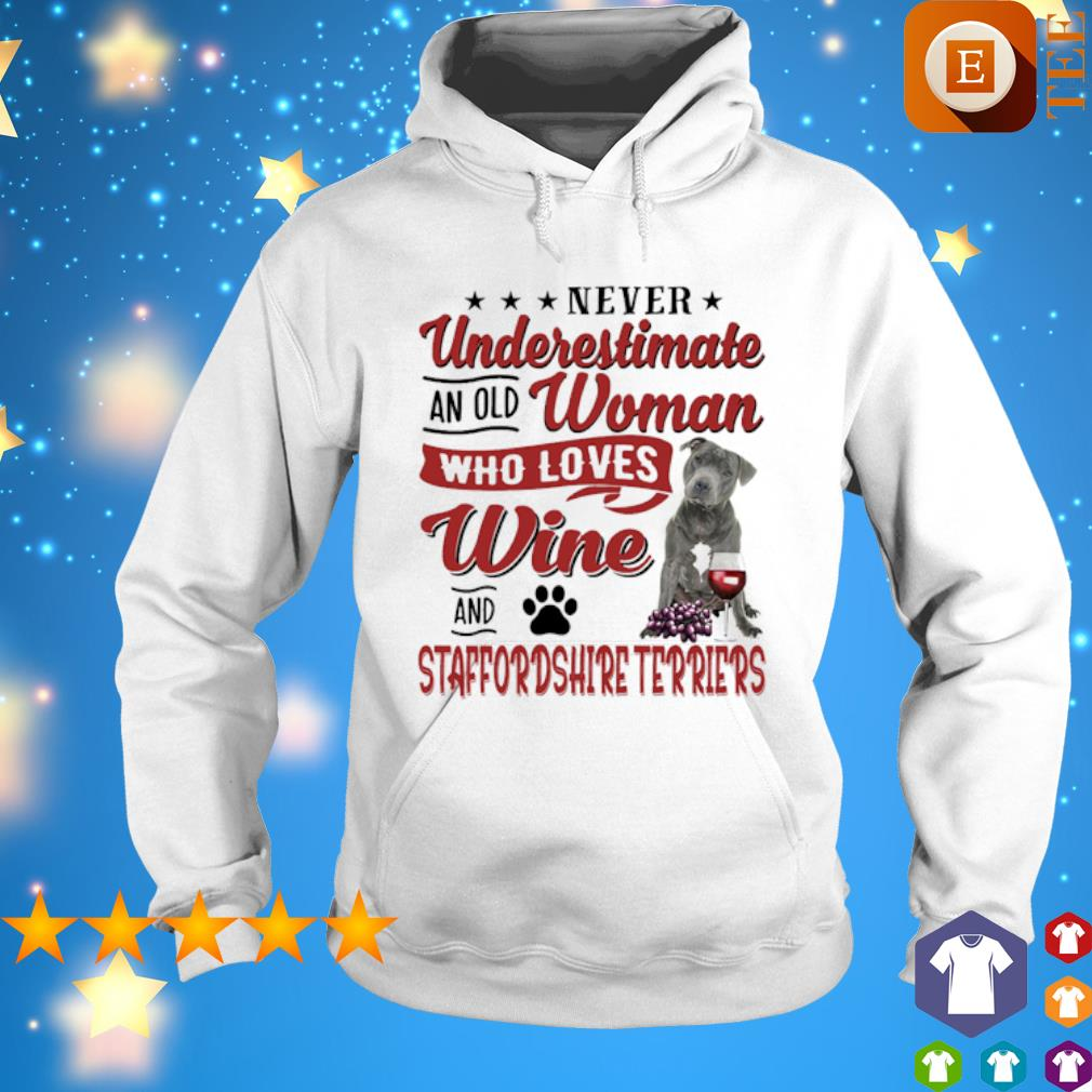 Never underestimate an old woman who loves Wine and Staffordshire Terrier shirt