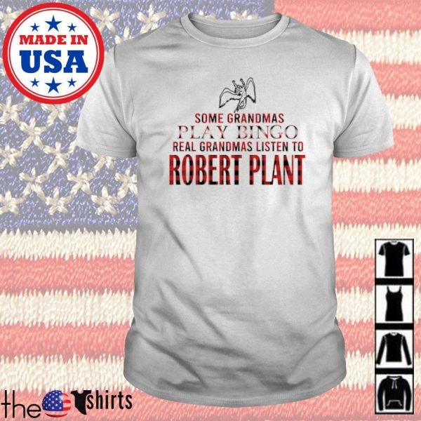 Some Grandmas play bingo real grandmas listen to Robert Plant shirt