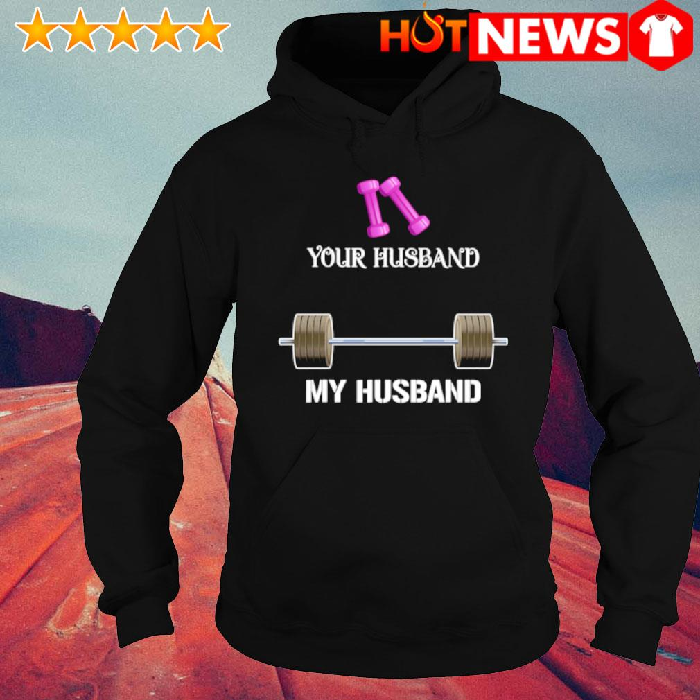 Weight Lifting your husband my husband shirt