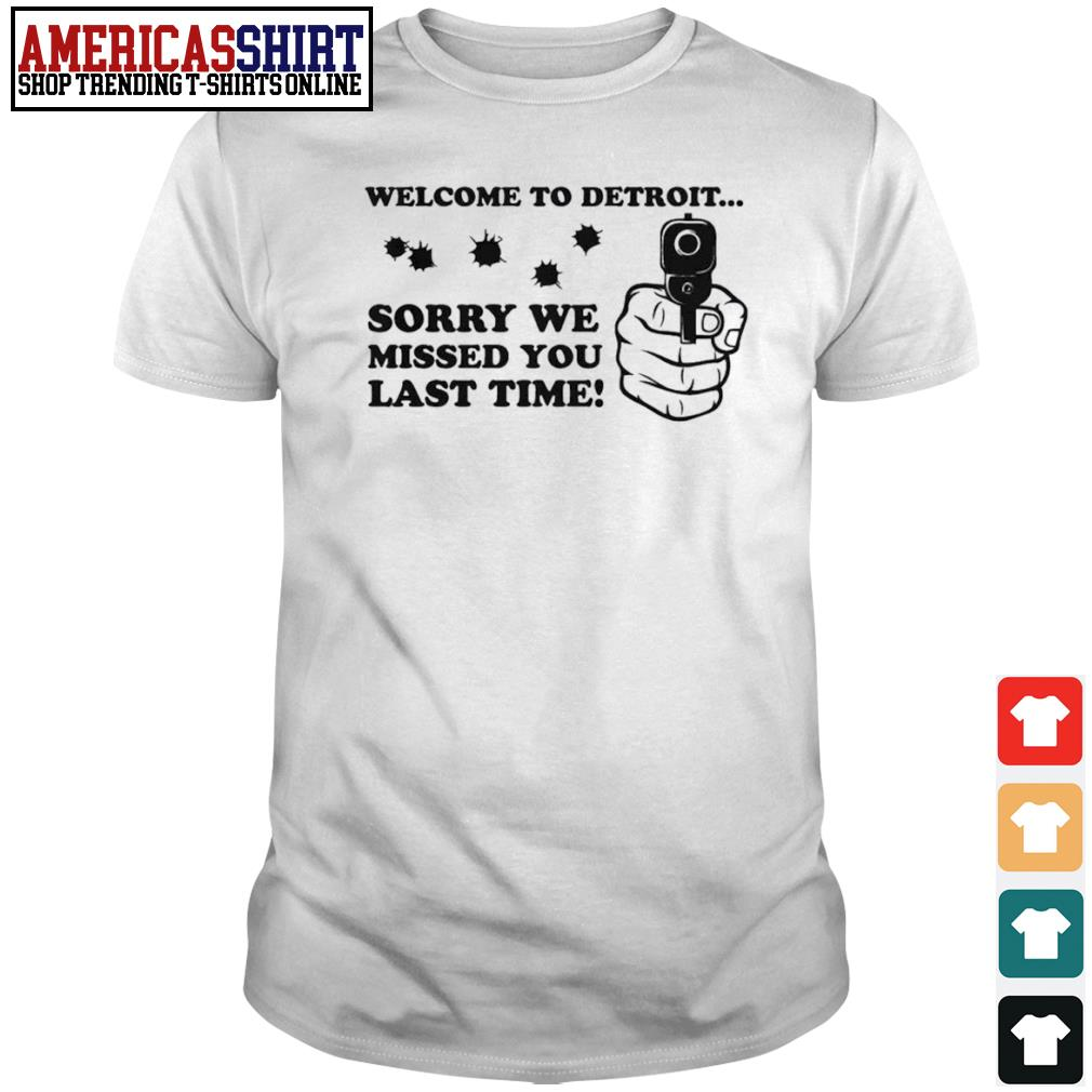 Welcome to Detroit sorry we missed you last time shirt