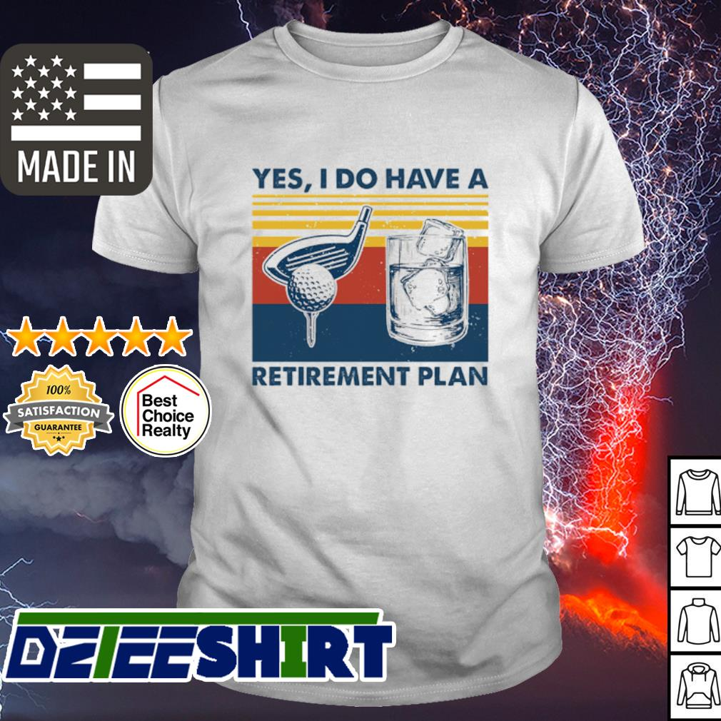 Yes i do have a retirement plan Play Golf vintage shirt