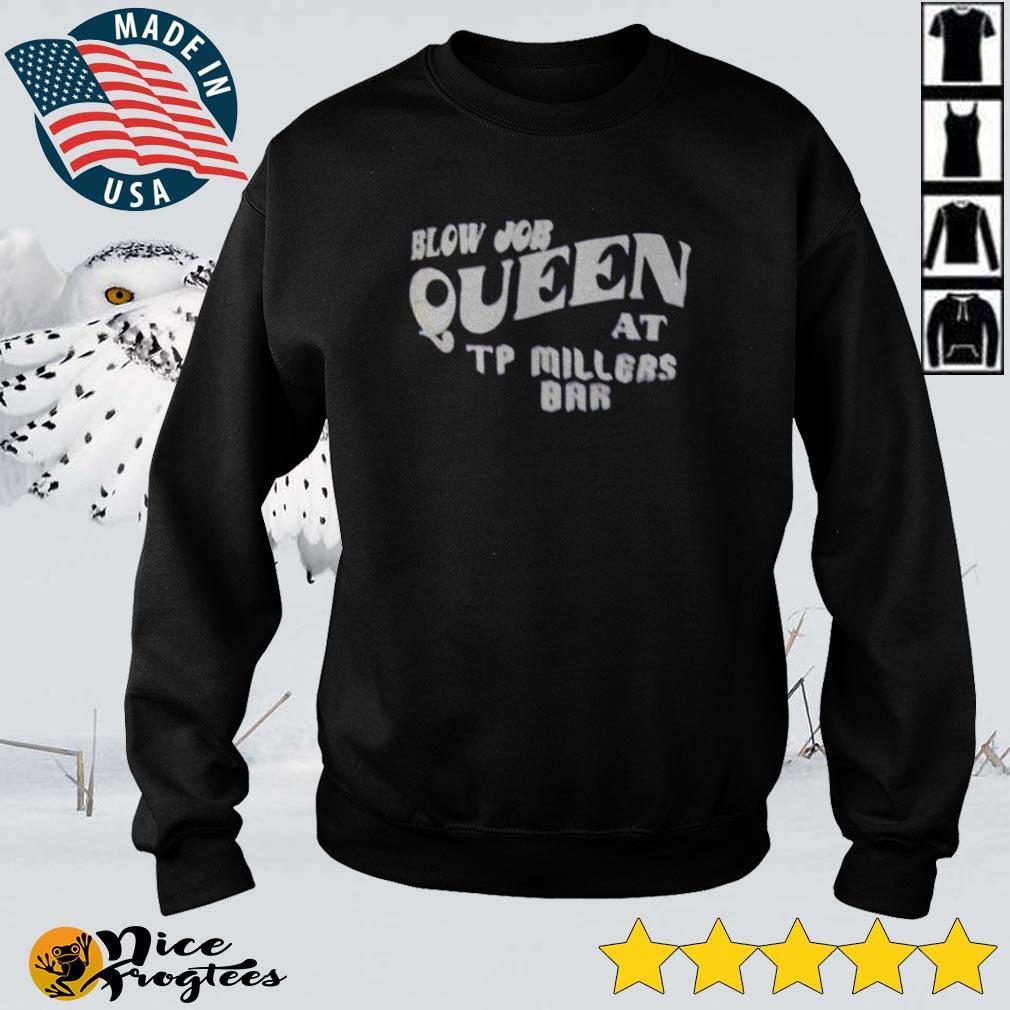 Blow Job queen at TP millers bar shirt