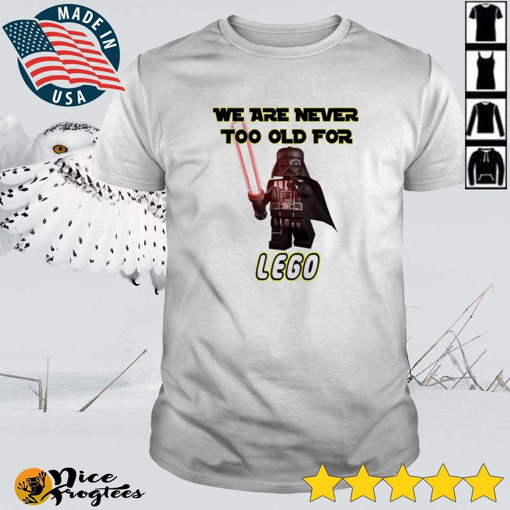 Top Darth Vader we are never too old for lego shirt