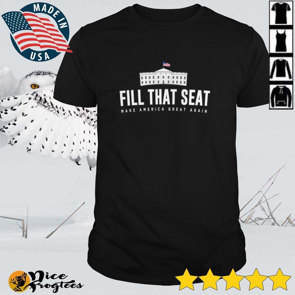 Top Fill that seat make America great again Donald Trump shirt