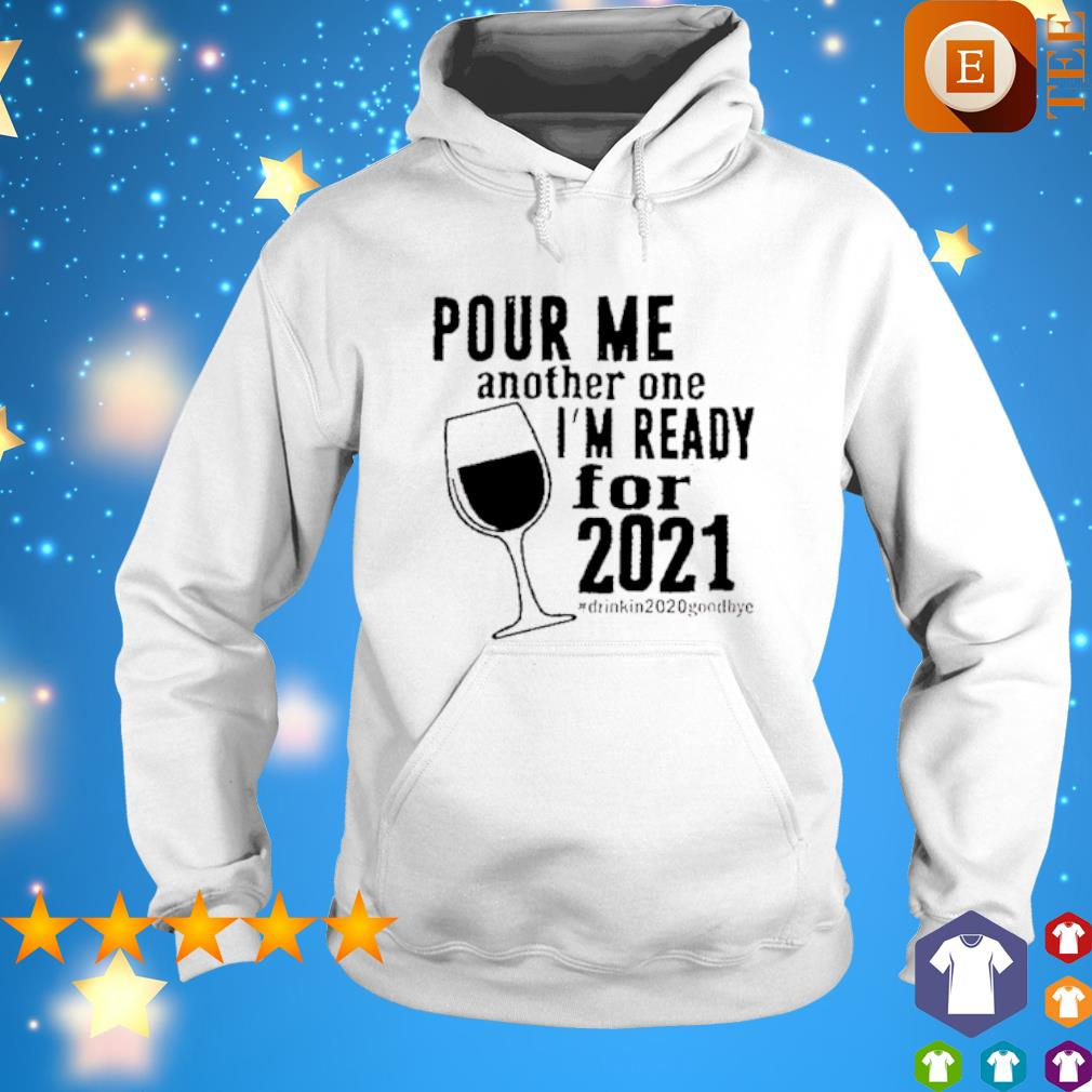 Top Pour me another one I'm ready for 2021 shirt