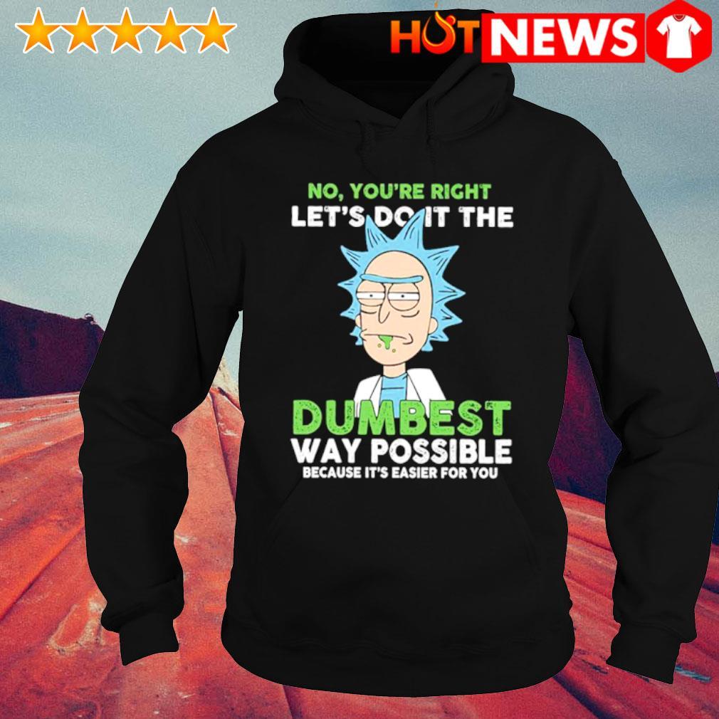 Rick Sanchez no you're right let's do it the dumbest shirt