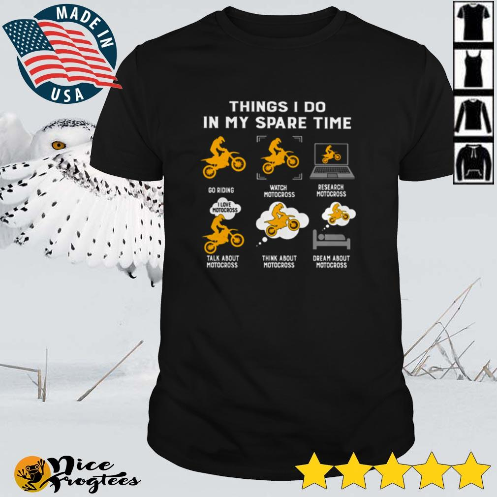 Things I do in my spare time go riding watch Motocross research Motocross shirt