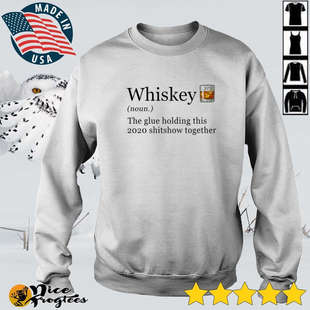Whiskey definition meaning the glue holding this 2020 shitshow together shirt