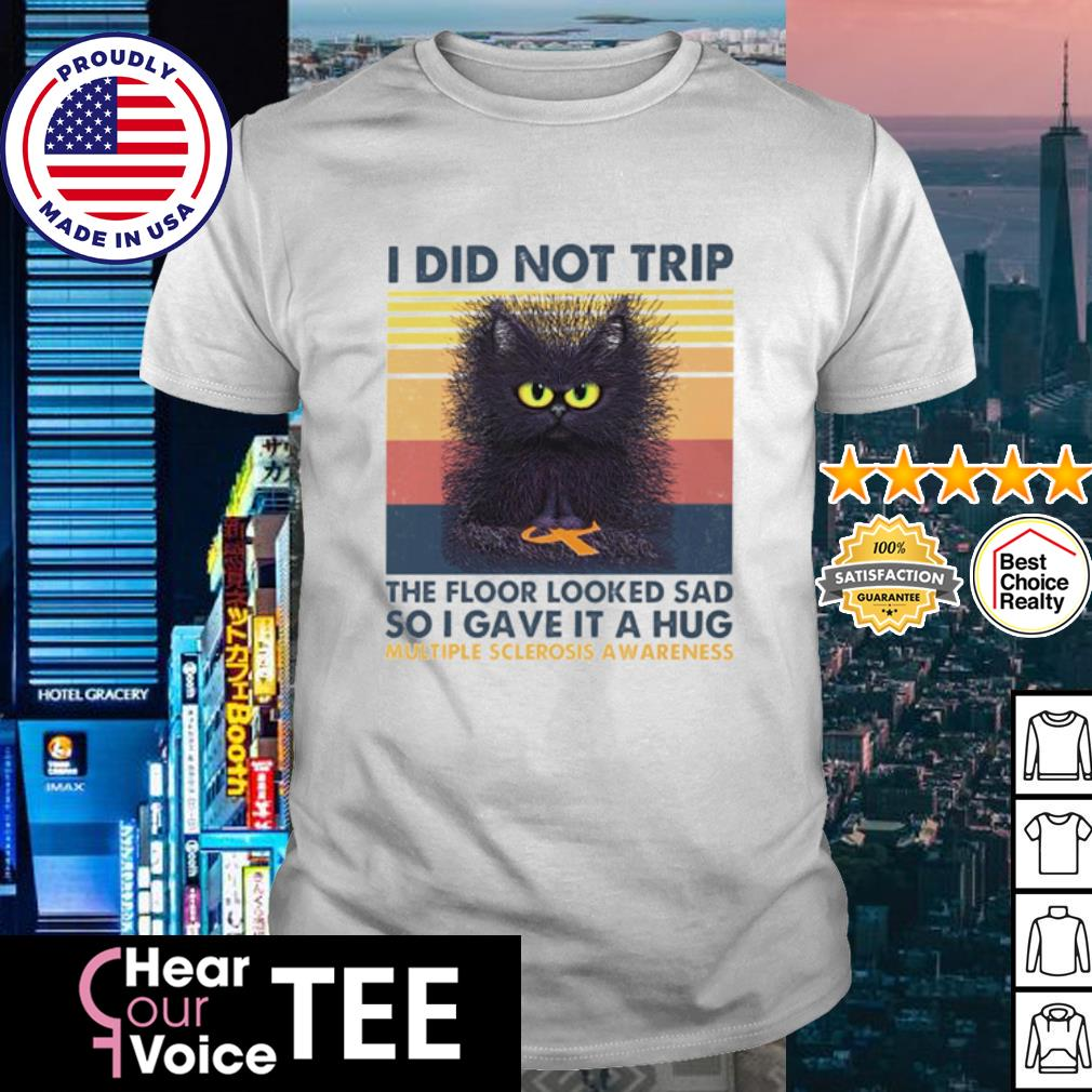 Black Cat I did not trip the floor looked sad so I gave it a hug multiple sclerosis awareness vintage shirt