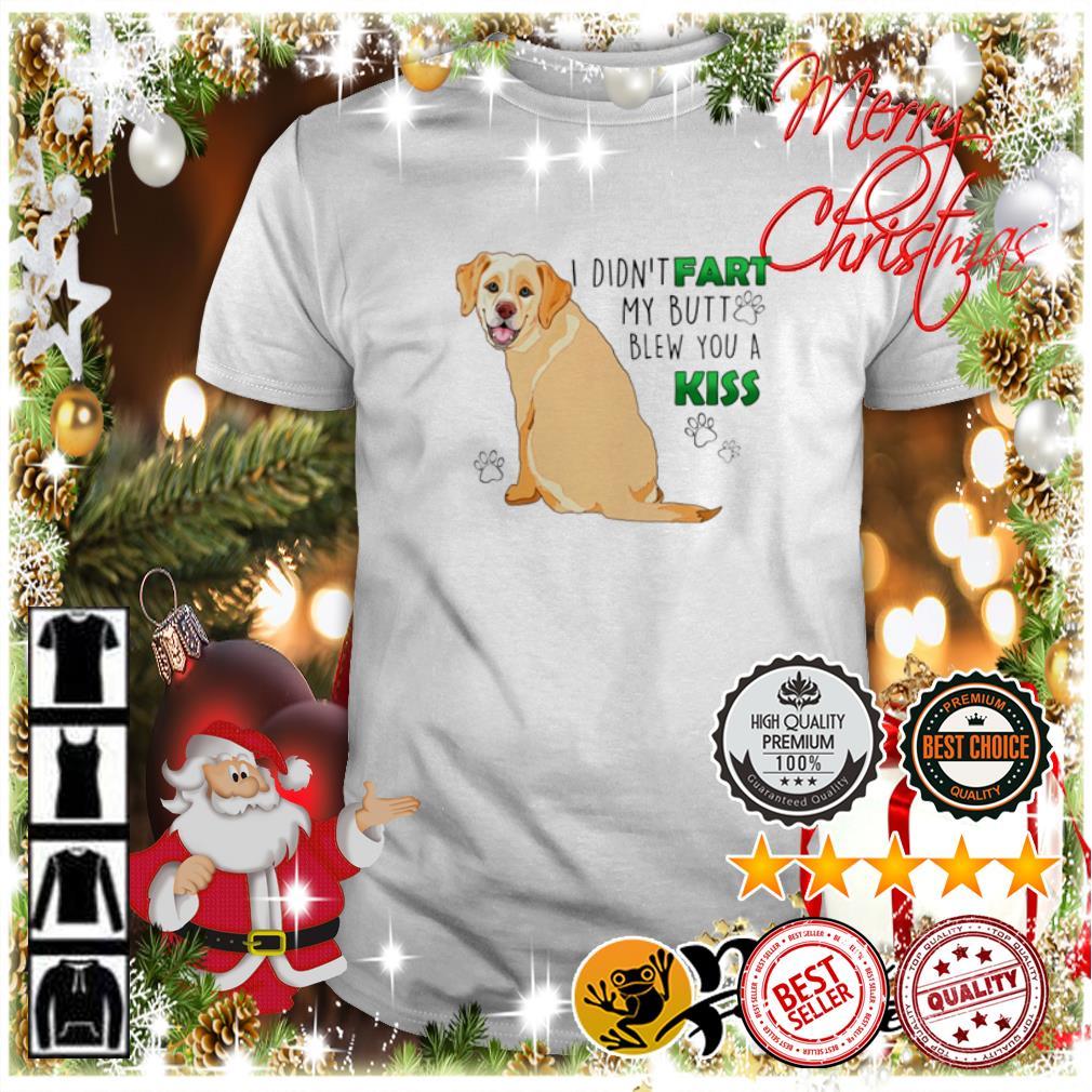 Top Dog I didn't fart my butt blew you a kiss shirt