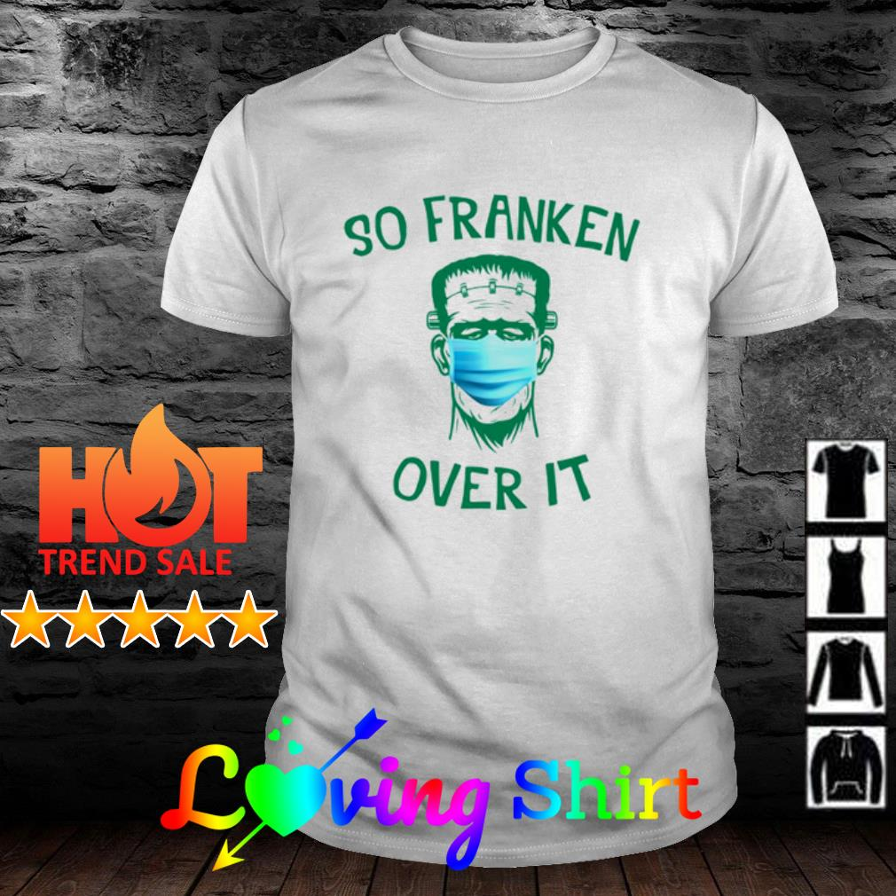 Top Frankenstein face mask So franken over it shirt