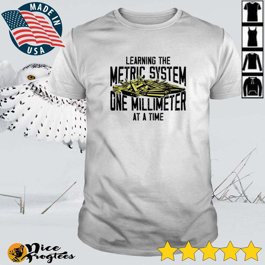 Top Learning the metric system one millimeter at a time shirt