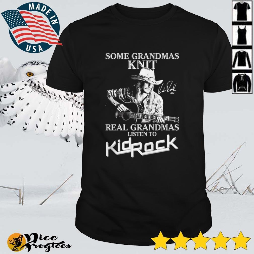 Top Some grandmas knit real grandmas listen to Kid Rock signatures shirt