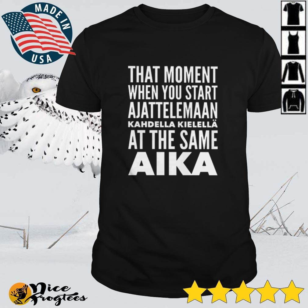 Top That moment when you start Ajattelemaan shirt