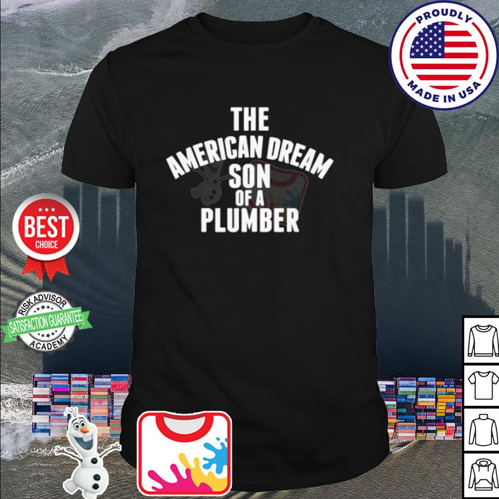 Top The American dream son of a plumber shirt