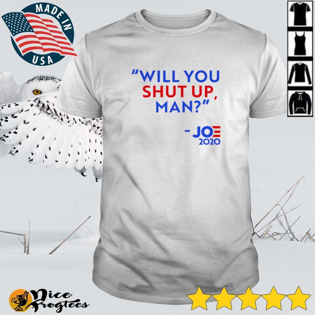 Top Will you shut up man Joe 2020 shirt