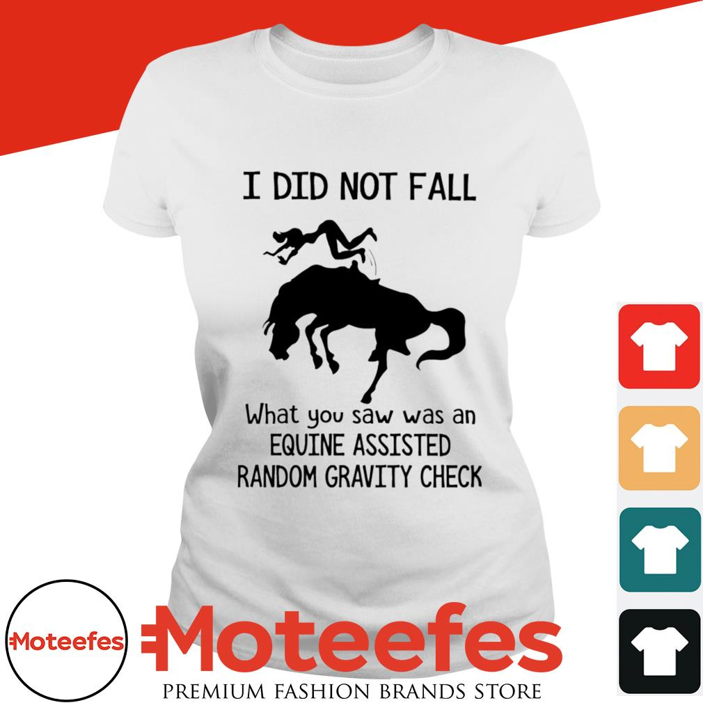 I did not fall what you saw was and equine assisted random gravity check shirt