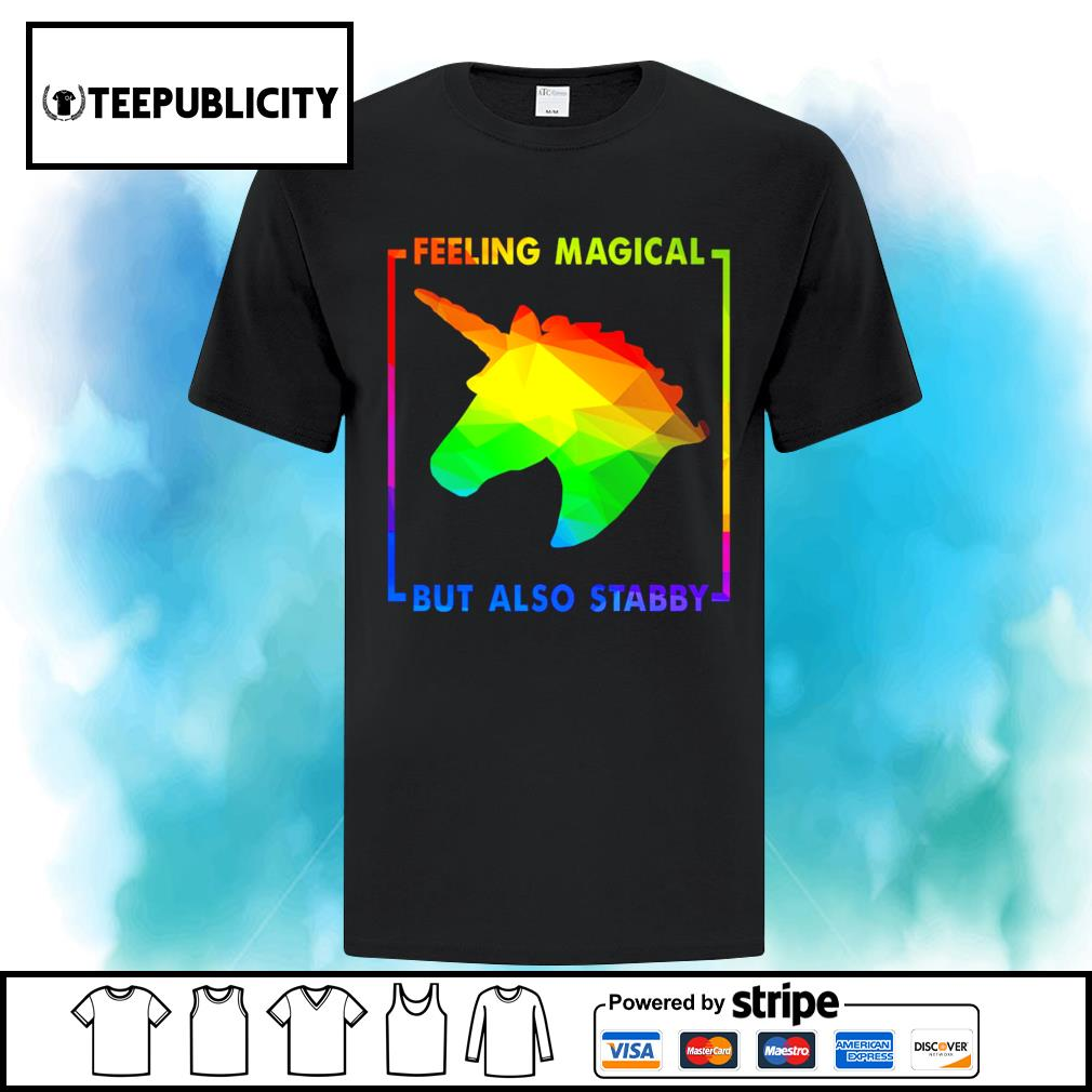 LGBT Unicorn feeling magical but also stabby shirt
